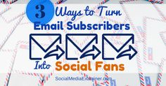 3 Ways to Turn Email Subscribers Into Social Fans