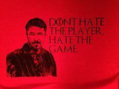 This design features Littlefinger Petyr Baelish from the books and TV show Game of Thrones. The tag line on the image is Dont Hate the Player,