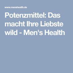 Potenzmittel: Das macht Ihre Liebste wild - Men's Health