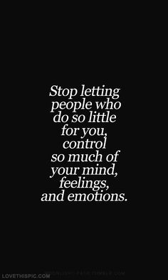 Stop letting people have control  life quotes quotes quote life emotions feelings girl quotes