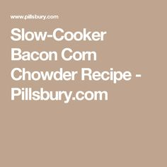 Slow-Cooker Bacon Corn Chowder Recipe - Pillsbury.com