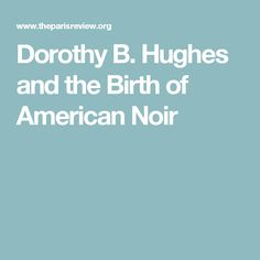 Dorothy B. Hughes and the Birth of American Noir