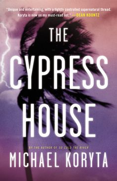 The Cypress House by Michael Koryta.