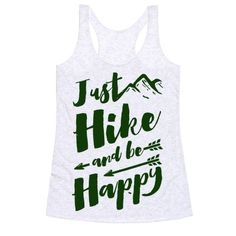 "The forest, mountains and trails are there to make you happy. Nature will always be there for you and waiting. No cellphone required because the mountains will answer your problems, or at least help you escape from them. So set up camp and lay near a campfire with this great, ""Just Hike and Be Happy"" hiking shirt!"