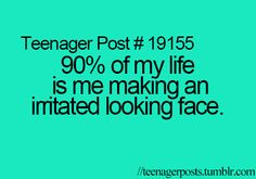Teenager Posts | but not actually being irritated then everyone thinks I hate them