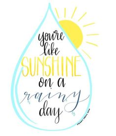 Hand Lettered Quote Youre Like Sunshine On A Rainy Day By ThePigeonLetters