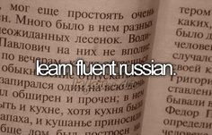 ive always wanted to learn russian. even if i cant be fluent, id like to be able to carry a conversation.