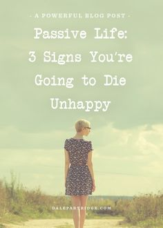 Passive Life: 3 Signs You're Going To Die Unhappy