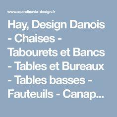 Hay, Design Danois - Chaises - Tabourets et Bancs - Tables et Bureaux - Tables basses - Fauteuils - Canapés - Etagères - Portants - Coussins - Plaids - Tapis - Accessoires