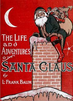 L. Frank. Baum. The Life and Aventures of Santa Claus. Illustrated by Mary Cowles Clark. (Indianapolis: Bowen Merrill Company, 1902).