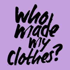 Who made your clothes? Something to think about.  #WearTheChange - Chic Made Consciously