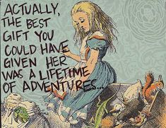 Actually the best gift you could have given her was a lifetime of adventure.  bookfessions   Tumblr