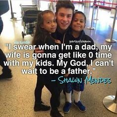 Awwww I will be your future wife i dont mind you can spend all the time with them as long as i am next to you i dont mind...Ps you will be the best father ever<3