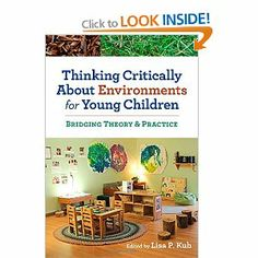 Thinking Critically About Environments for Young Children: Bridging Theory and Practice: Lisa P. Kuh: 9780807755457: Books - Amazon.ca