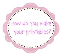 Tutorial on how to make your own printables