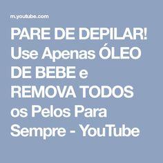 PARE DE DEPILAR! Use Apenas ÓLEO DE BEBE e REMOVA TODOS os Pelos Para Sempre - YouTube