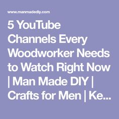 5 YouTube Channels Every Woodworker Needs to Watch Right Now | Man Made DIY | Crafts for Men | Keywords: wood, youtube, how-to, woodworking