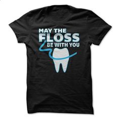 May The Floss Be With You - Funny Dentist T Shirt - #baseball tee #boyfriend sweatshirt. I WANT THIS => https://www.sunfrog.com/Funny/May-The-Floss-Be-With-You--Funny-Dentist-T-Shirt.html?68278