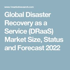 Global Disaster Recovery as a Service (DRaaS) Market Size, Status and Forecast 2022