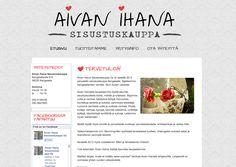 Toteutimme aivan ihanat kotisivut Avaimet käteen -palvelussamme Aivan Ihanalle Sisustuskaupalle http://aivanihana.fi
