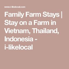 Family Farm Stays | Stay on a Farm in Vietnam, Thailand, Indonesia - i-likelocal