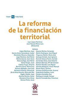 La reforma de la financiación territorial / Juan López Martínez, José Manuel Pérez Lara (dirección); Juan López Martínez...[et al.]