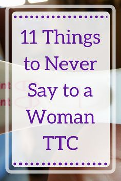 11 Things you Should never say to a woman TTC