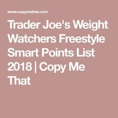 Trader Joe's Weight Watchers Freestyle Smart Points List 2018 | Copy Me That