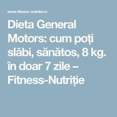 Dieta General Motors: cum poți slăbi, sănătos, 8 kg. în doar 7 zile – Fitness-Nutriție General Motors, Summer Body, Healthy Recipes, Healthy Food, Health Fitness, Keto, Sport, Wedding, Beauty