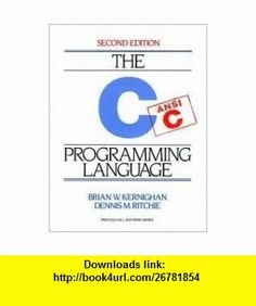 C Programming Language 2nd (second) edition Text Only Dennis M. Ritchie, Brian W. Kernighan ,   ,  , ASIN: B004NKSRNK , tutorials , pdf , ebook , torrent , downloads , rapidshare , filesonic , hotfile , megaupload , fileserve
