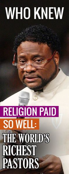 Who Knew Religion Paid So Well: The World's Richest Pastors Richest Pastors, Filthy Rich, Richest In The World, Who Knows, Believe, Religion