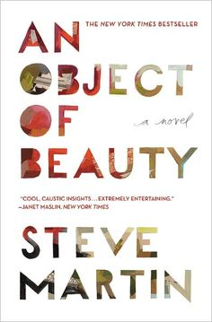 Just when I didn't think I could love Steve Martin anymore, I read this - he is amazing. 'Object of Beauty' by Steve Martin Steve Martin, New Books, Good Books, Books To Read, Reading Books, Reading Lists, Book Lists, Children's Books, Branding