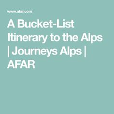 A Bucket-List Itinerary to the Alps   Journeys Alps   AFAR