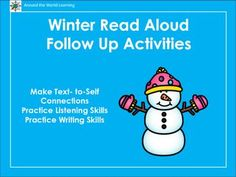 Read+The+Snowy+Day+by+Ezra+Jack+Keats+and+have+students+write+about+what+they+like+to+do+on+snowy+days.Read+Snowmen+at+Night+by+Caralyn+Buehner+and+have+students+write+about+what+they+think+snowmen+do+at+night.++Read+The+Mitten+by+Jan+Brett+and+have+students+practice+active+listening+as+you+read.