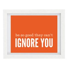Be So Good They Can't Ignore You by ColourscapeStudios on Etsy, $15.00
