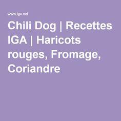Chili Dog | Recettes IGA | Haricots rouges, Fromage, Coriandre