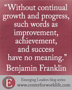 """Without continual progress, such words as improvement, achievement and success have no meaning."" ~ Benjamin Franklin #quote #leadership"