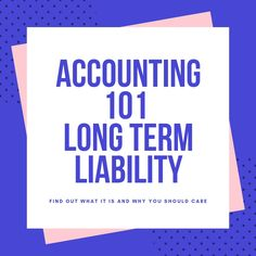 Accounting 101 Long Term Liability | What It Is & Why You Should Care