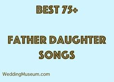 Father daughter songs are to celebrate the bond between them. Most songs are played at weddings for the father daughter dance.