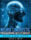 Read Online Neuro Linguistic Programming NLP Techniques: Quick Start Guide.