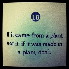 """When if comes to eating healthy and conciously...""""If it came from a plant, eat it; if it was made in a plant, don't."""""""