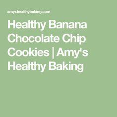 Healthy Banana Chocolate Chip Cookies | Amy's Healthy Baking