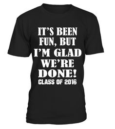 Its Been Fun Class Of 2016 Graduation Gift HOT SHIRT  => #parents #father #family #grandparents #mother #giftformom #giftforparents #giftforfather #giftforfamily #giftforgrandparents #giftformother #hoodie #ideas #image #photo #shirt #tshirt