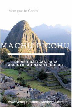Dicas práticas de como se organizar para assistir ao nascer do sol em Machu Picchu - a cidade perdida dos Incas.