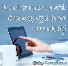 18 Real Estate Professionals Discuss The Internet's Influence on the Real Estate Industry - How will the increase in mobile device usage affect the real estate industry?