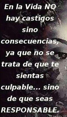 ^^ En la vida no hay castigos sino ️Consecuencias...