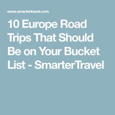 10 Europe Road Trips That Should Be on Your Bucket List - SmarterTravel