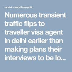 Numerous transient traffic flips to traveller visa agent in delhi earlier than making plans their interviews to be located in this consultancy and also at the department of nation tour website.http://radvisionworld.blogspot.in/2016/10/reach-your-dream-nation-with-aid-of.html