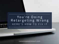 You're Doing Retargeting Wrong: Here's How to Fix It