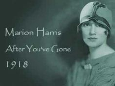 """After You've Gone"" is a 1918 popular song composed by Turner Layton, with lyrics written by Henry Creamer. It was recorded by Marion Harris on July 22, 1918 and released on Victor 18509."
